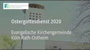Ostergottesdienst 2020 der Evangelischen Kirchengemeinde Köln-Rath-Ostheim